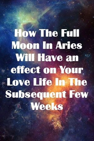 How The Full Moon In Aries Will Have an effect on Your Love Life In The Subsequent Few Weeks ... #fullmoonquotes