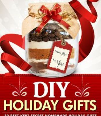 Diy Holiday Gifts 30 Best-Kept-Secret Homemade Holiday Gifts To