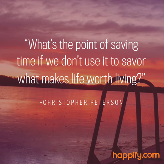 Christopher Peterson Savor What Makes Life Worth Living Quote