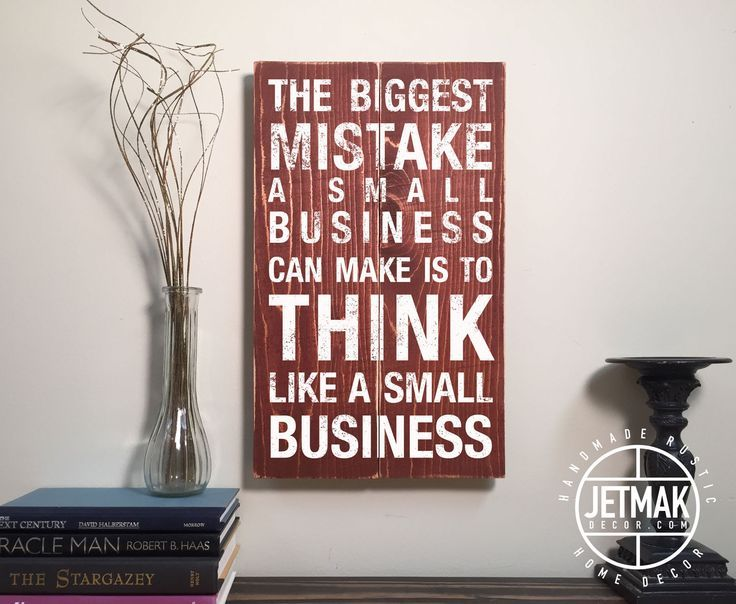 Inspirational Quote Signs For Business The Biggest Mistake A Small Business Can Make Work Motivational Quotes Business Inspiration Quotes Business Quotes