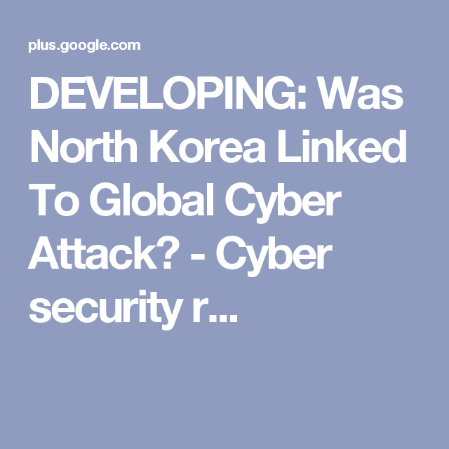 Global Cyber University Korea: DEVELOPING: Was North Korea Linked To Global Cyber Attack