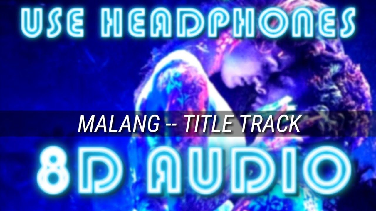 Malang Title Track 8d Audio Malang Title Song 8d Audio Song Ved Sharm In 2020 Audio Songs Songs Jukeboxes