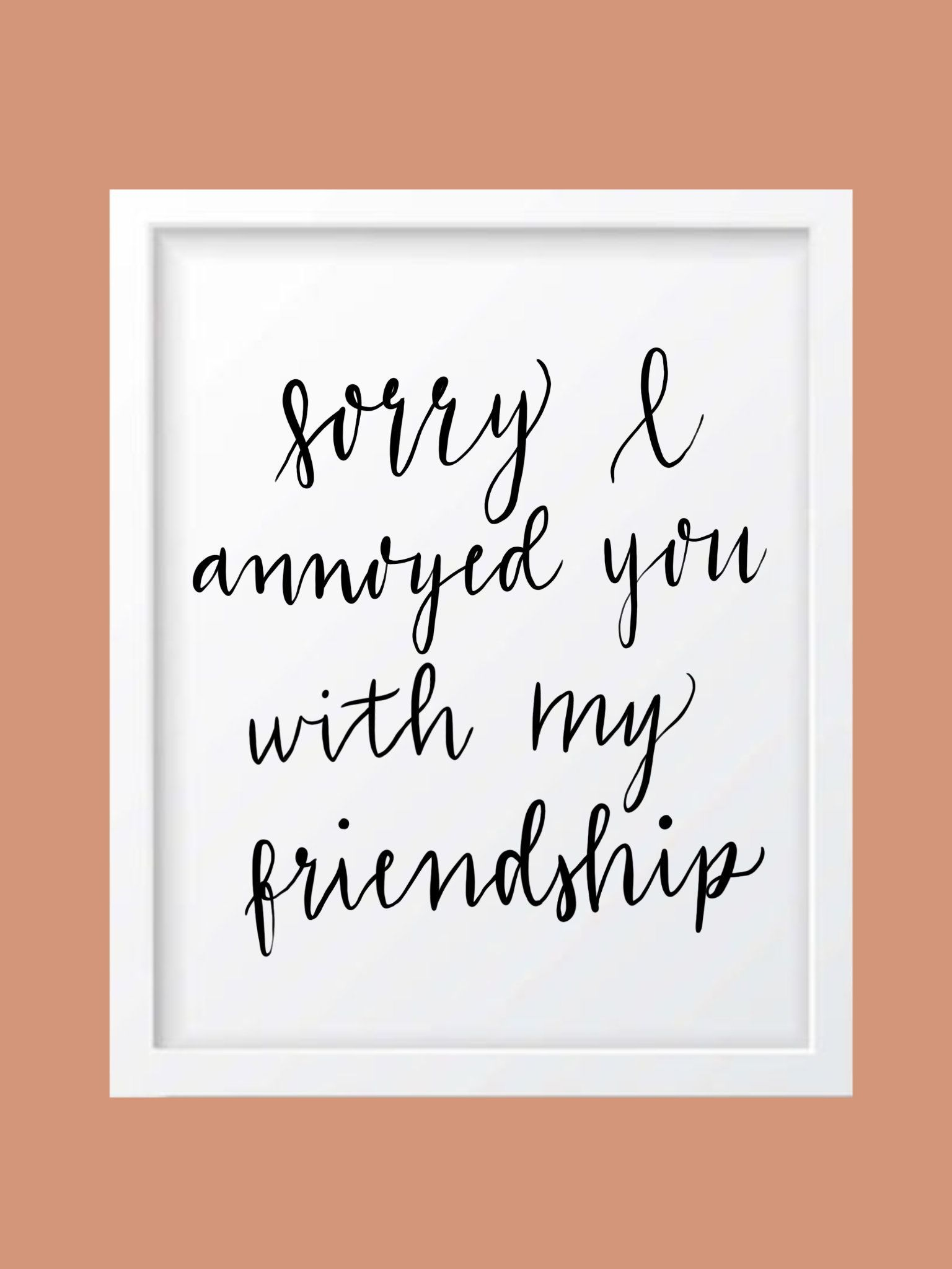 Sorry I Annoyed You With My Friendship - Andy Bernard The Office Quote - DOWNLOADABLE#andy #annoyed #bernard #downloadable #friendship #office #quote