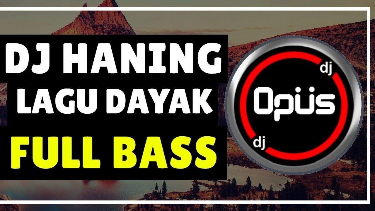 DJ HANING LAGU DAYAK FULL BASS TIK TOK TERBARU REMIX