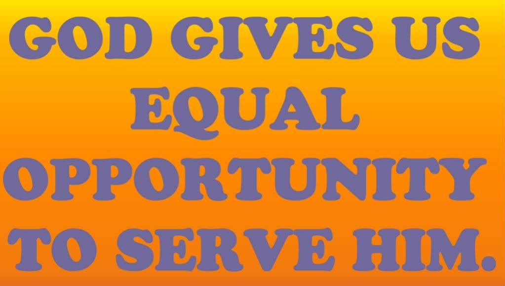 Bible Quote God Gives Us Equal Opportunity To Serve Him Jpg 1 023