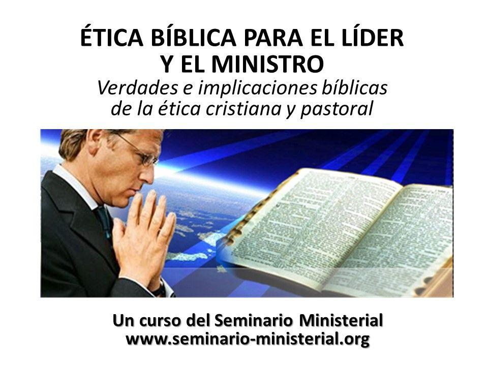 ÉTICA BÍBLICA PARA EL LÍDER Y EL MINISTRO: Verdades e implicaciones ...