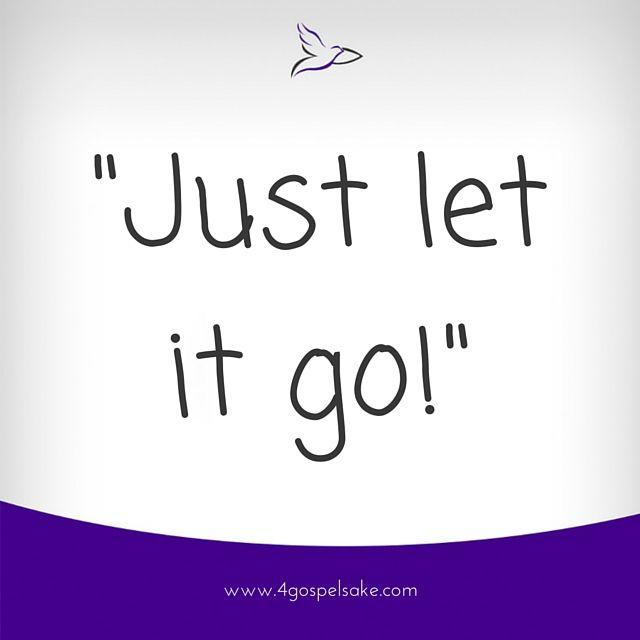 """Just let it go!"" -4GS"