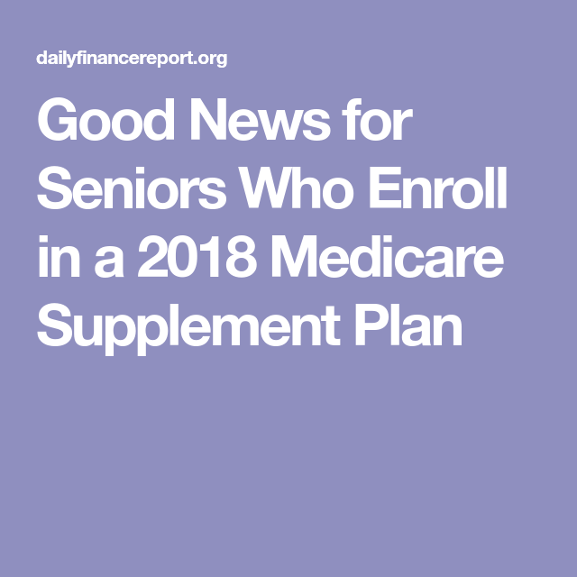 Good News For Seniors Who Enroll In A 2018 Medicare Supplement