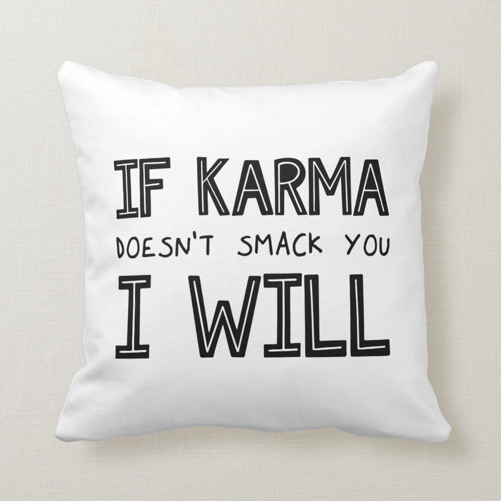 If Karma Doesn't Smack You I Will Throw Pillow