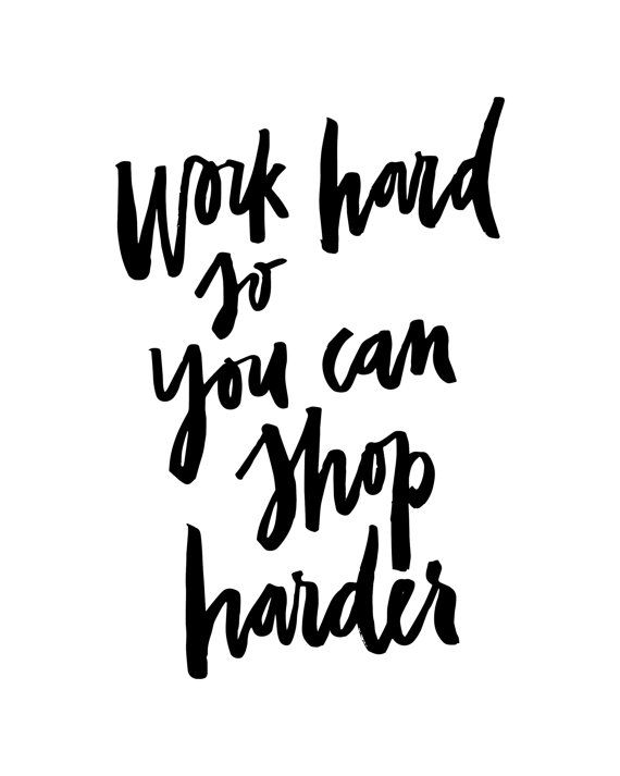 Work hard so you can shop harder handwritten handlettered calligraphic black white funny quote poster prints printable wall decor art