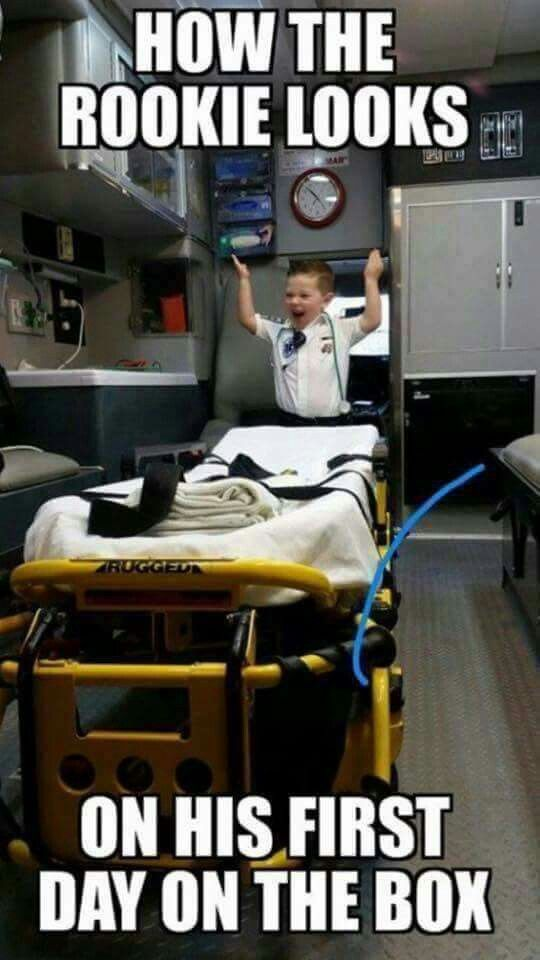 Rookies First Day Emt Humor Paramedic Humor Ems Humor