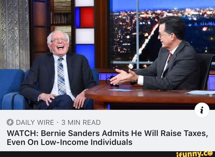 Daily Wire 3 Min Read Watch Bernie Sanders Admits He Will Raise Taxes Even On Low Income Individuals Ifunny Daily Wire Bernie Sanders Bernie