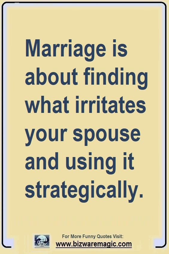 Marriage Is About Finding What Irritates Your Spouse And Using It Strategically Share The Cheer Pleas Couple Quotes Funny Funny Quotes Marriage Quotes Funny