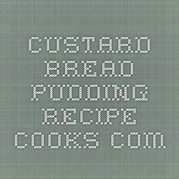 Custard Bread Pudding - Recipe - Cooks.com
