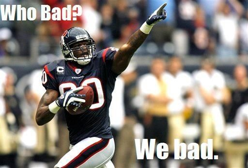 We bad! Go Texans!