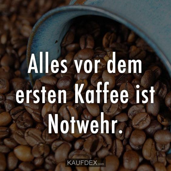 Alles vor dem ersten Kaffee ist Notwehr #quotesaboutcoffee