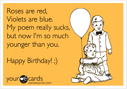 Happy birthday ecards free birthday memes pinterest happy free and funny birthday ecard roses are red violets are blue my poem really sucks but now im so much younger than you bookmarktalkfo Choice Image