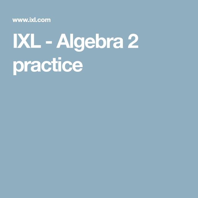 IXL - Algebra 2 practice | Algebra 2 | Pinterest | Algebra, Maths ...