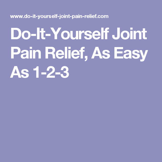 Do it yourself joint pain relief as easy as 1 2 3 health do it yourself joint pain relief as easy as 1 2 3 solutioingenieria Image collections