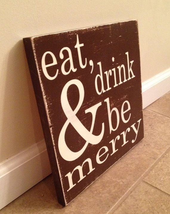 This Is A Wood Wall Sign Measuring About 12 X The Reads Eat Drink And Be Merry Hand Painted With Vanilla Color Letters