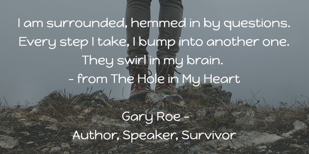 Grief creates questions. This free e-book was written to help.  http://www.garyroe.com/theholeinmyheart
