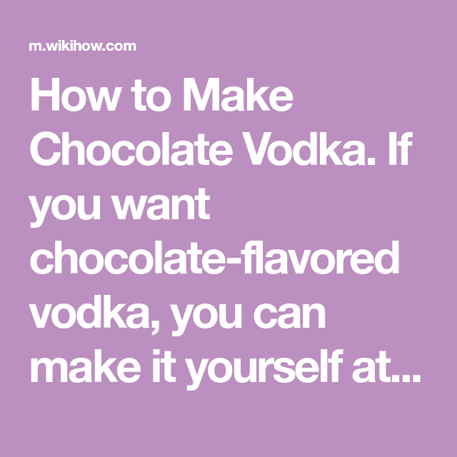 How to Make Chocolate Vodka