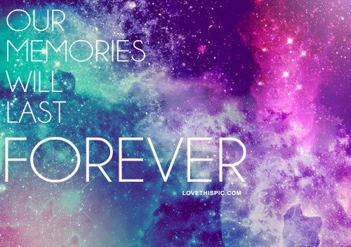 Our Memories Will Last Forever Quotes Galaxy Quotes Imagine Dragons Forever Quotes