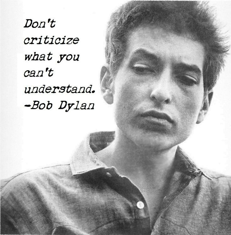 Don't criticize what you can't understand ~ Bob Dylan  #Bob
