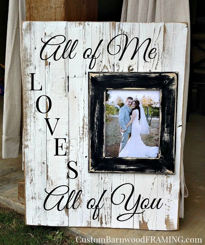Custom Barnwood Frames - SIGN - ALL OF ME WITH 8X10\