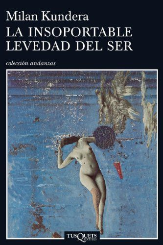La insoportable levedad del ser (Spanish Edition) by Milan Kundera