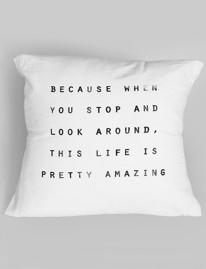Because When You Stop And Look Around This Life Is Pretty Amazing Pillows Words Throw Pillows
