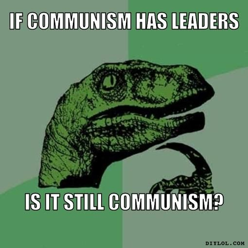 If Communism has leaders, is it still Communism?