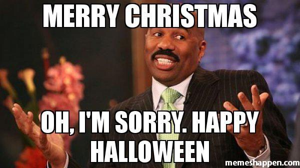 Merry Christmas Oh I M Sorry Happy Halloween Funny New Years Memes Teaching Memes Teacher Memes Funny