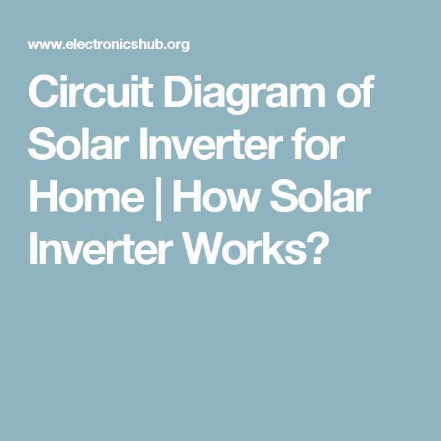 Circuit Diagram of Solar Inverter for Home | Solar inverter, Circuit ...