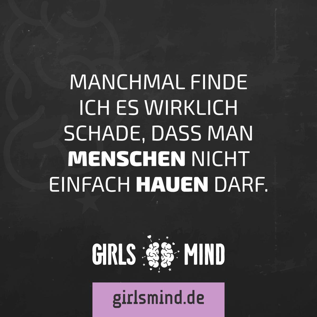 Mehr Spruche Auf Www Girlsmind De Menschen Hauen Schade