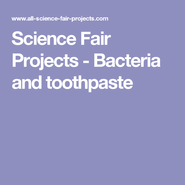 Science Fair Projects - Bacteria and toothpaste