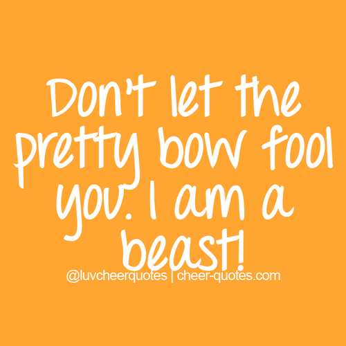 Don\'t let the pretty bow fool you. I am a beast! ~ | Cheer ...