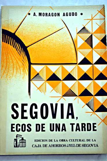 Segovia, ecos de una tarde/Moragón Agudo, A