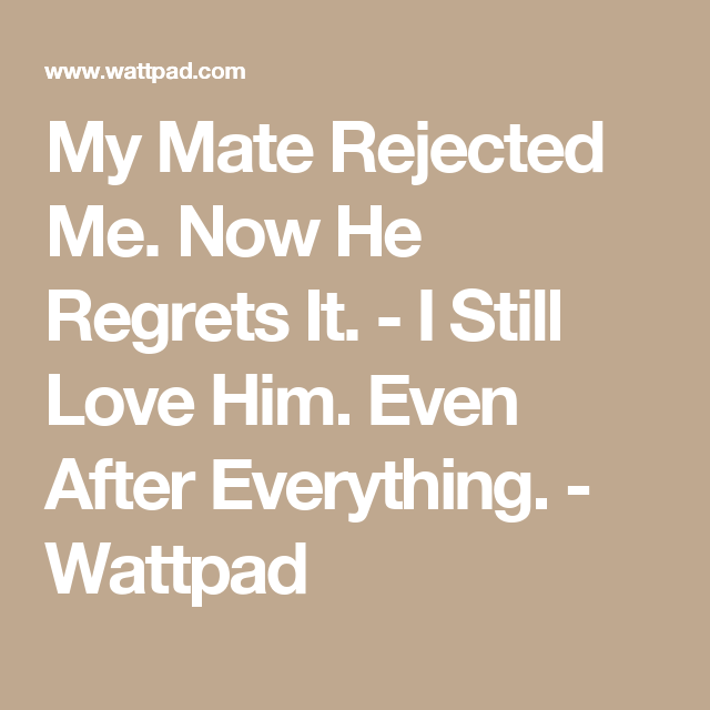 My Mate Rejected Me  Now He Regrets It  - I Still Love Him  Even