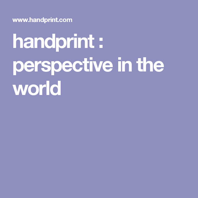 handprint : perspective in the world