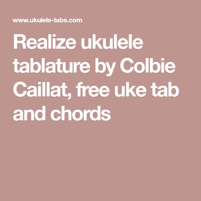 Realize ukulele tablature by Colbie Caillat, free uke tab and chords ...