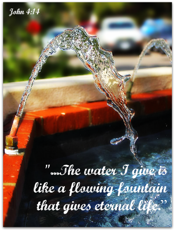 John 4 14 The Water I Give Is Like A Flowing Fountain That Gives Eternal Life Spirit Of Truth Life Verses Bible Inspiration