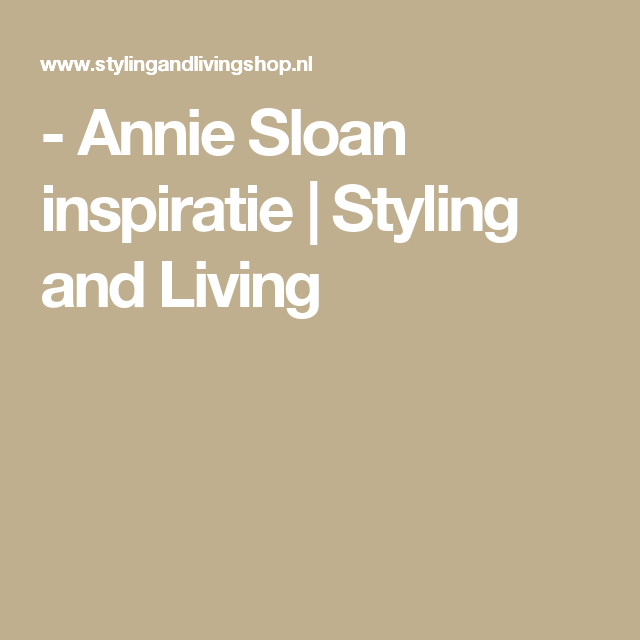 - Annie Sloan inspiratie | Styling and Living