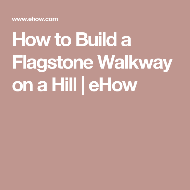 How to Build a Flagstone Walkway on a Hill | eHow