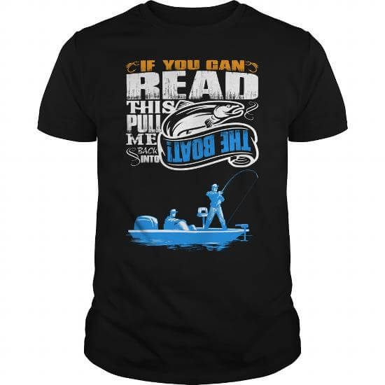 If You Can Read This, Pull me Back Into The Boat! T-Shirts & Hoodies