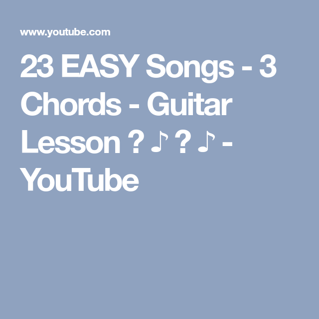 23 EASY Songs - 3 Chords - Guitar Lesson ♫ ♪ ♫ ♪ - YouTube ...