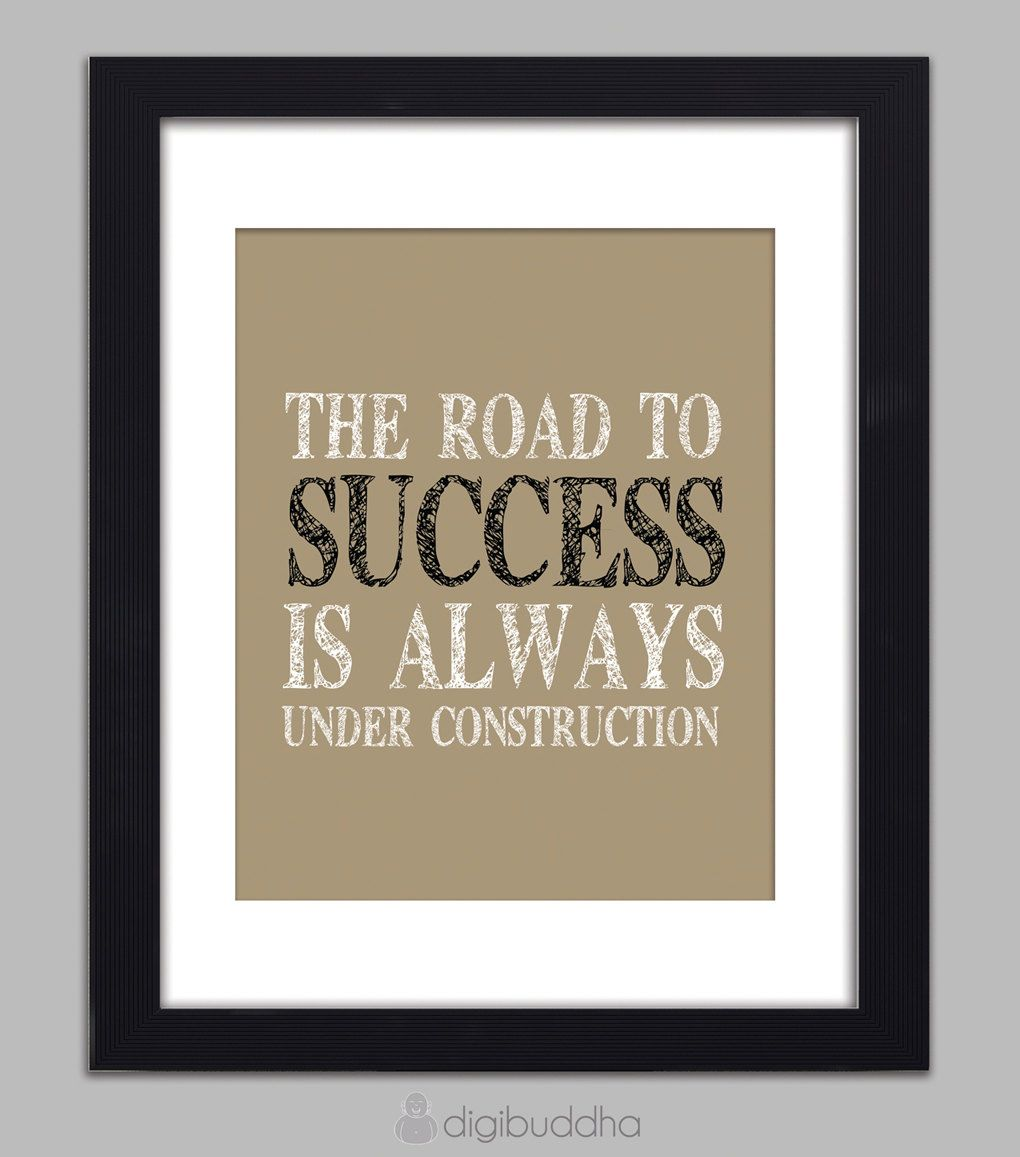Inspirational Quotes About Failure: The Road To Success Is Always Under Construction Quote