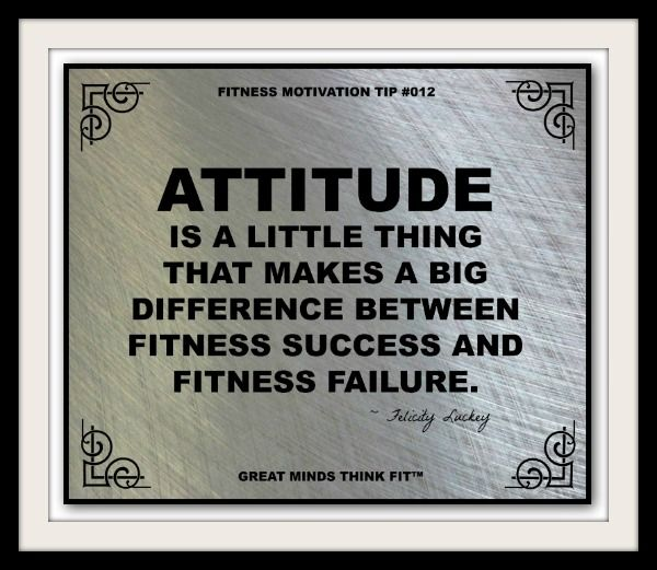 Attitude is a little thing that makes a big difference between fitness succes...