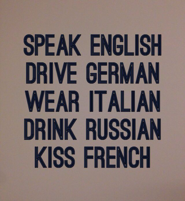 bb56ede0c Speak english, drive german, wear italian, drink russian, kiss french!