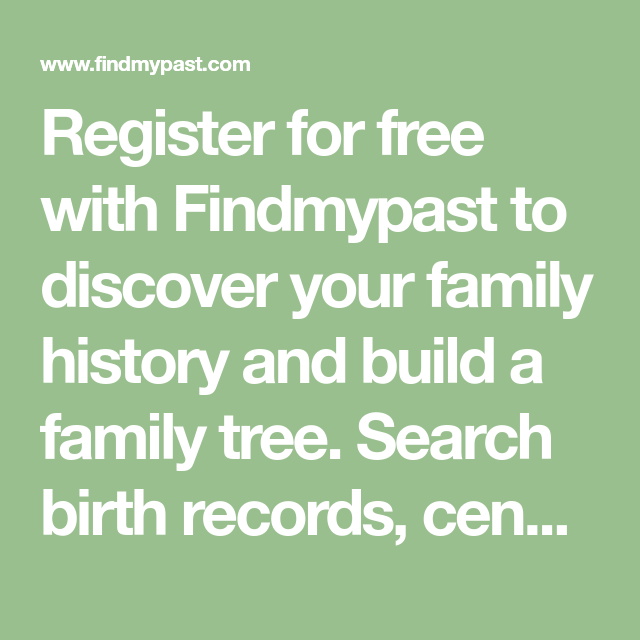 register for free with findmypast to discover your family history